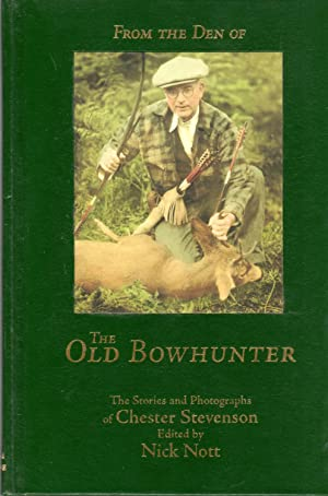 From the Den of the Old Bowhunter: the Stories and Photographs of Chester Stevenson