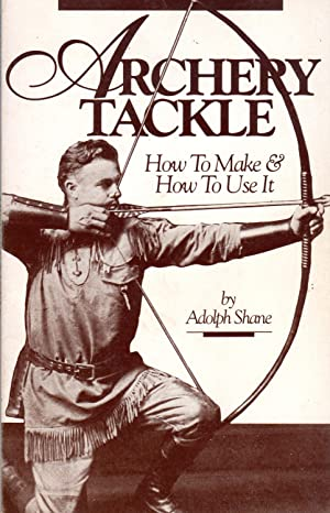 Archery Tackle: How to Make & How to Use It