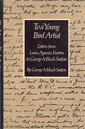 To a Young Bird Artist: Letters from Louis Agassiz Fuertes to George Miksch Sutton