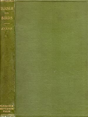 Turner on Birds: A Short History And Succinct History of the Principal Birds Noticed by Pliny and...