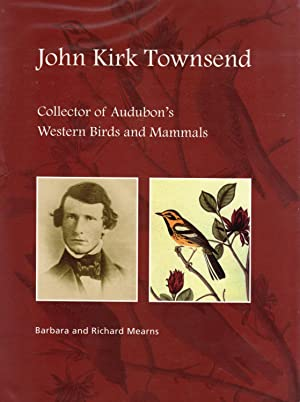 John Kirk Townsend: Collector of Audubon's Western Birds and Mammals (SIGNED)