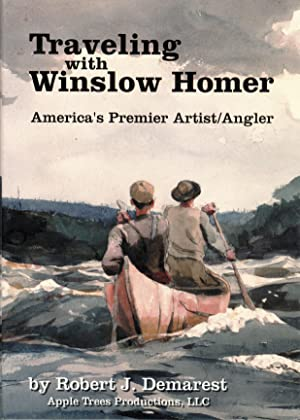 Traveling With Winslow Homer: America's Premier Artist Angler (SIGNED)