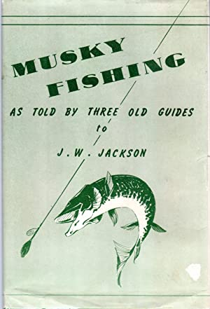 Musky Fishing: What to Do and What Not to Do as Told By Three Old Guides to the Author: Jackson, ...