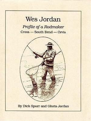Wes Jordan: Profile of a Rodmaker Cross-South Bend-Orvis: Spurr, Dick and Gloria Jordan