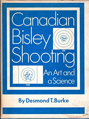 Canadian Bisley Shooting: an Art and a Science: Burke, Desmond