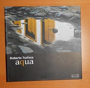 Roberta Tudisco - Aqua (Spazio 1380, Milano: TUDISCO, Roberta ]