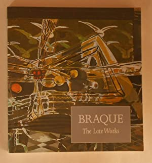 Braque - the Late Works (Royal Academy: BRAQUE, Georges ]