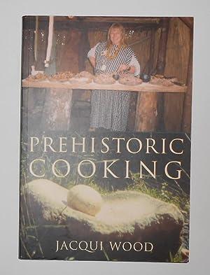 Prehistoric Cooking: WOOD, Jacqui