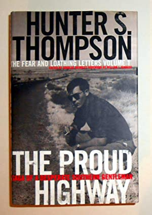 The Proud Highway - Saga of A: THOMPSON, Hunter S