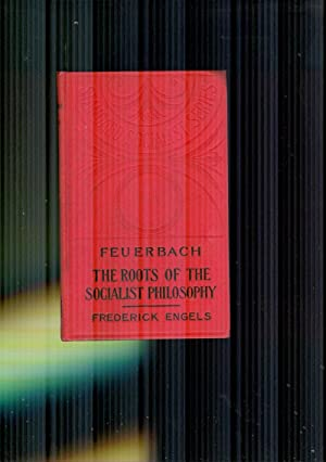Feuerbach. The Roots of The Socialist Philosophy: ENGELS, FREDERICK
