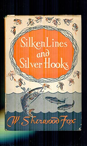 Silken Lines and Silver Hooks. A Life-Long: FOX, WILLIAM SHERWOOD.