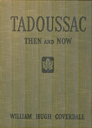 Tadoussac. The And Now. A History and: COVERDALE, WILLIAM HUGH