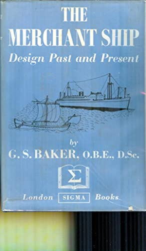 The Merchant Ship. Design Past And Present: BAKER, G.S.