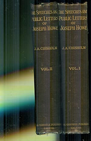 The Speeches and Public Letters Of Joseph: HOWE, JOSEPH; CHISHOLM,