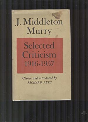 J.Middleton Murry. Selected Criticism 1916-1957: REES, RICHARD