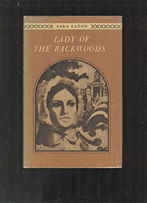 Lady of the Backwoods. A Biography Of: EATON, SARA