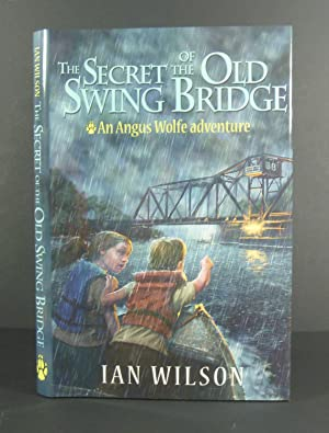 The Secret of the Old Swing Bridge An Angus Wolfe Adventure