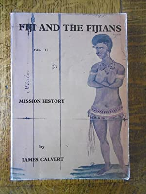 Fiji and the Fijians, Vol II, Mission: Rev) James Calvert,