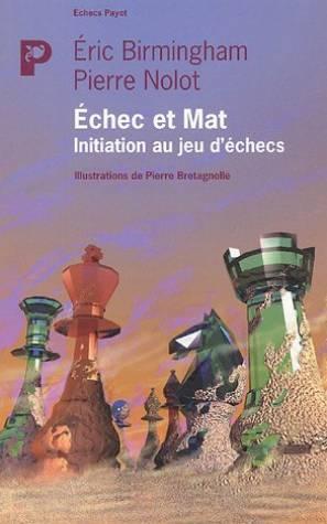 Echec et Mat : Initiation au jeu: Eric BIRMINGHAM, Pierre