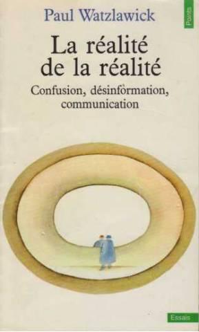 La réalité de la réalité - Confusion,: Watzlawick Paul