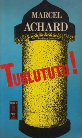 Turlututu !: Marcel Achard