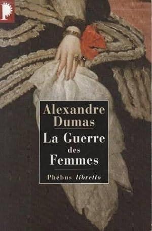 La guerre des femmes: Alexandre Dumas