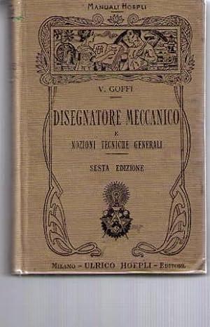 Manuale del disegnatore meccanico et nozioni tecniche: Valentino Goffi