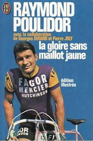 La gloire sans maillot jaune: avec la: Poulidor Raymond
