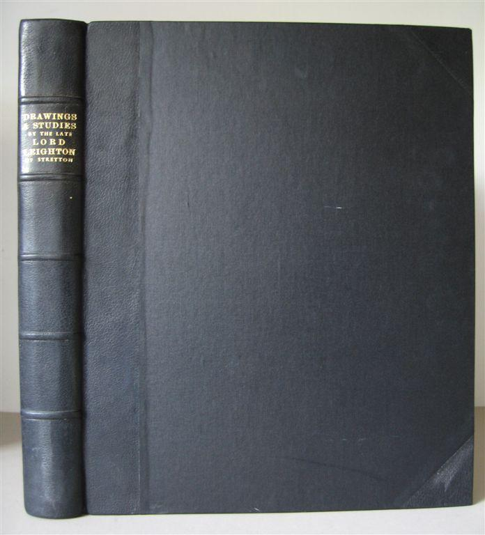 Leighton of Stretton, Frederic [Frederick] Drawings and Studies in Pencil, Chalk and other Mediums. By the Late Lord Leighton of Stretton, P. R. A. F