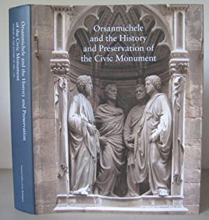 Orsanmichele and the History and Preservation of the Civic Monument. [Studies in the History of A...