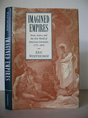 Imagined Empires: Incas, Aztecs, and the New World of American Literature 1771-1876. [Cambridge S...