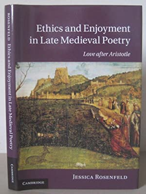 Ethics and Enjoyment in Late Medieval Poetry: Love after Aristotle. [Cambridge Studies in Medieva...