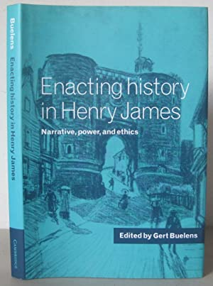 Enacting History in Henry James: Narrative, Power, and Ethics.