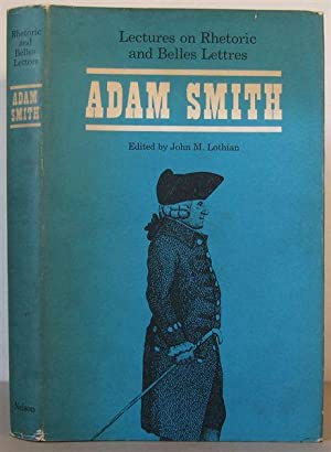 Lectures on Rhetoric and Belles Lettres Delivered in the University of Glasgow by Adam Smith. ...