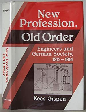 New Profession, Old Order: Engineers and German Society, 1815-1914.