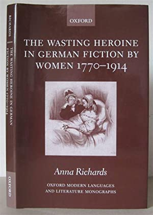 The Wasting Heroine in German Fiction by Women 1770-1914. [Oxford Modern Languages and Literature...