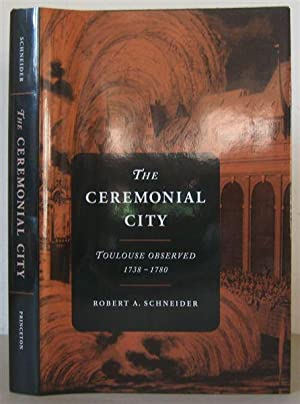 The Ceremonial City: Toulouse Observed 1738-1780.