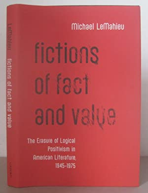 Fictions of Fact and Value: The Erasure of Logical Positivism in American Literature, 1945-1975.