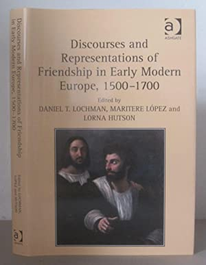 Discourses and Representations of Friendship in Early Modern Europe, 1500-1700.