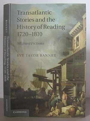 Transatlantic Stories and the History of Reading, 1720-1810: Migrant Fictions.: BANNET, EVE TAVOR.