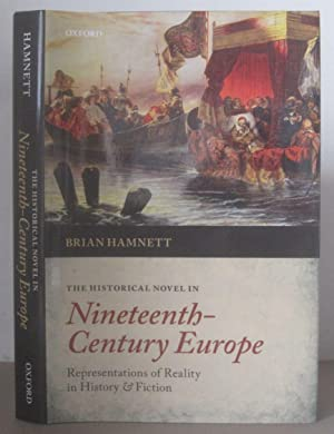 The Historical Novel in Nineteenth-Century Europe: Representations of Reality in History and Fict...