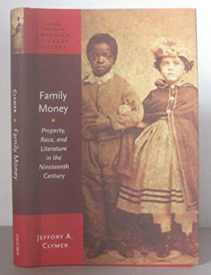 Family Money : Property, Race, and Literature in the Nineteenth Century. [Oxford Studies in Ameri...