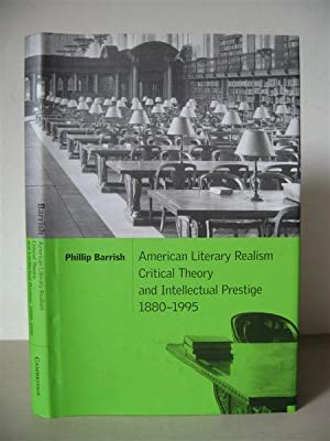 American Literary Realism: Critical Theory and Intellectual Prestige 1880-1995. [Cambridge Studie...
