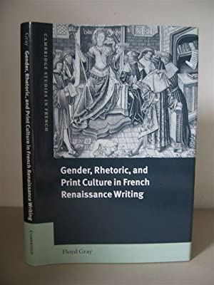 Gender, Rhetoric, and Print Culture in French Renaissance Writing. [Cambridge Studies in French L...