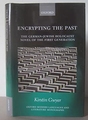 Encrypting the Past: The German-Jewish Holocaust Novel of the First Generation.