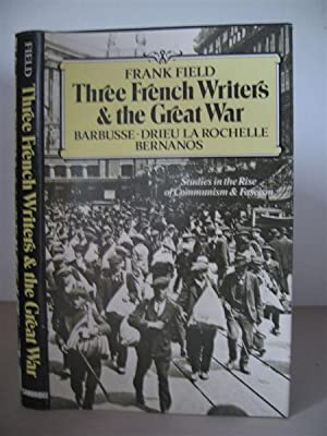 Three French Writers and the Great War: Studies in the Rise of Communism and Fascism.