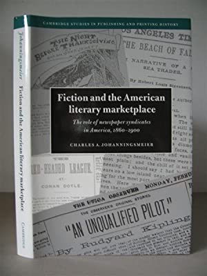 Fiction and the American Literary Marketplace: The Role of Newspaper Syndicates in America 1860-1...
