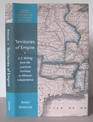 Territories of Empire: U.S. Writing from the Louisiana Purchase to Mexican Independence.