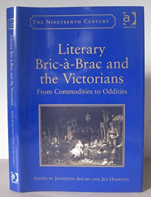 Literary Bric-à-Brac and the Victorians: From Commodities to Oddities (The Nineteenth Century Series)