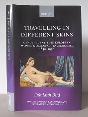 Travelling in Different Skins: Gender Identity in European Women's Oriental Travelogues, 1850-1950.